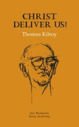 Christ Deliver Us! - Thomas Kilroy