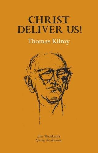 Christ Deliver Us! - Thomas Kilroy