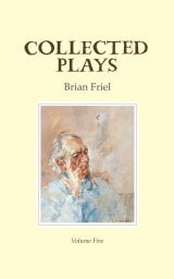 Collected Plays: Volume Five - Brian Friel