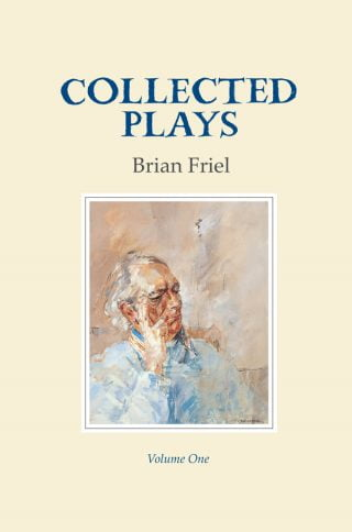 Collected Plays: Volume One - Brian Friel