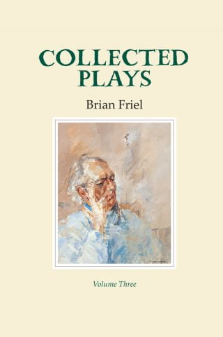 Collected Plays: Volume Three - Brian Friel
