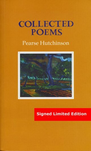 Collected Poems: Signed Limited Edition - Pearse Hutchinson