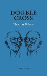 Double Cross (A new version) - Thomas Kilroy