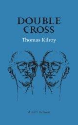 Double Cross (A new version) - Thomas Kilroy
