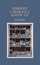 Johnny I Hardly Knew Ye - Jim Nolan