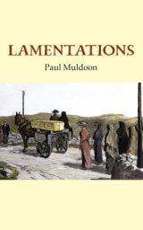 Lamentations - Paul Muldoon