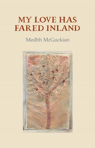 My Love has Fared Inland - Medbh McGuckian