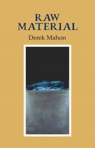 Raw Material - Derek Mahon