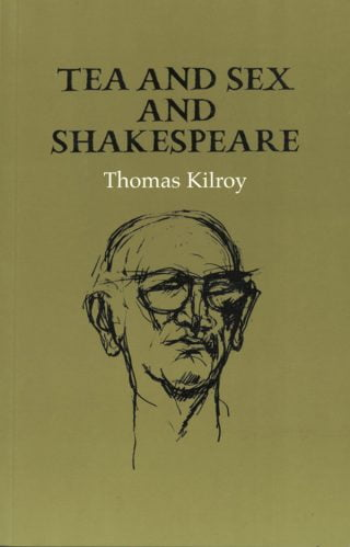 Tea and Sex and Shakespeare - Thomas Kilroy