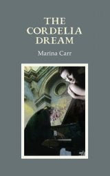 The Cordelia Dream - Marina Carr