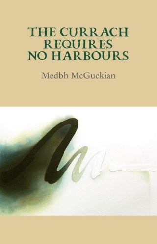 The Currach Requires No Harbours - Medbh McGuckian
