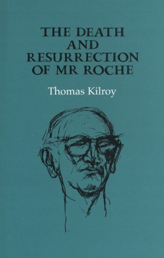 The Death and Resurrection of Mr Roche - Thomas Kilroy