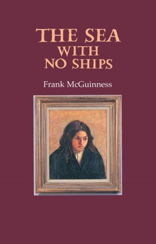 The Sea with no Ships - Frank McGuinness