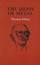 The Shape of Metal - Thomas Kilroy