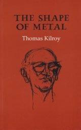 The Shape of Metal - Thomas Kilroy