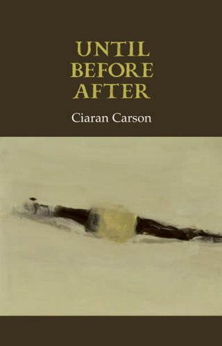 Until Before After - Ciaran Carson