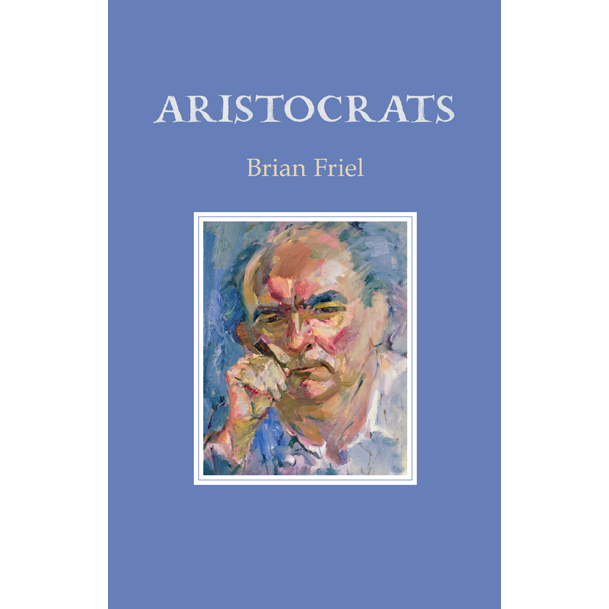 Aristocrats at the Abbey Theatre 18 June – 2 August