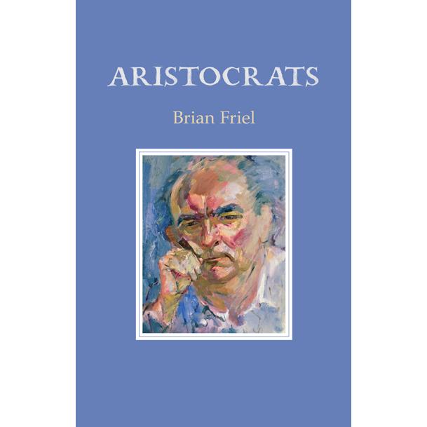 Aristocrats – Brian Friel. Cover image: Basil Blackshaw, courtesy of the artist