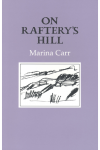 On Raftery's Hill – Marina Carr.. Cover drawing by Seán McSweeney