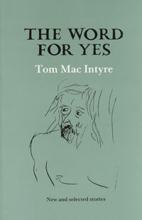 Tom Mac Intyre The Word for Yes